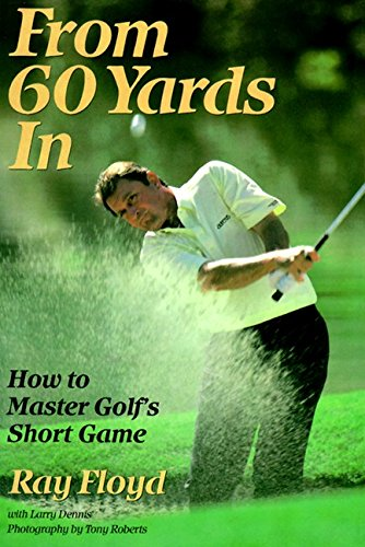 9780060922856: From 60 Yards in: How to Master Golf's Short Game