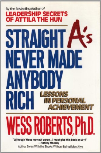 Straight A's Never Made Anybody Rich: Lessons in Personal Achievement: Roberts, Wess