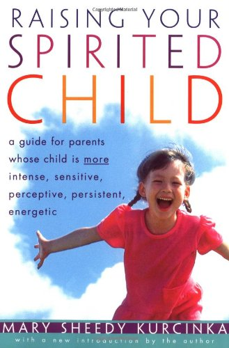 9780060923280: Raising Your Spirited Child: A Guide for Parents Whose Child Is More Intense, Sensitive, Perceptive, Persistent and Energetic