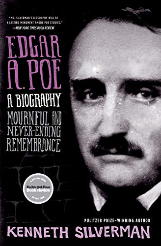 Edgar A Poe: Mournful and Never-ending Remembrance: Kenneth Silverman
