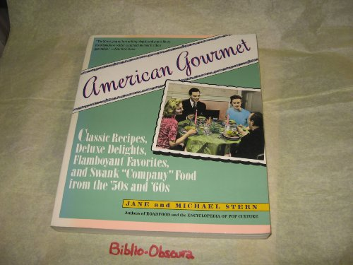 9780060923327: American Gourmet: Classic Recipes, Deluxe Delights, Flamboyant Favorites, and Swank Company Food from the 50s and 60s