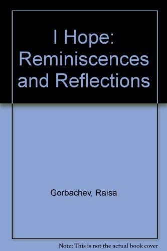 I Hope: Reminiscences and Reflections: Raisa Gorbachev