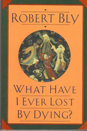 What Have I Ever Lost by Dying?: Robert Bly