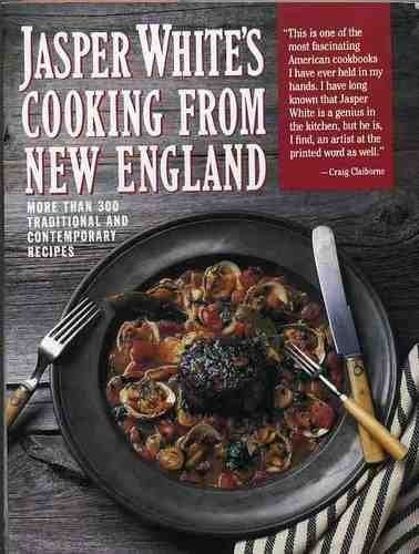 9780060923990: Jasper White's Cooking from New England: More Than 300 Traditional and Contemporary Recipes