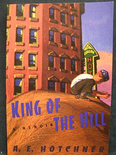 King of the Hill: A Memoir: A. E. Hotchner