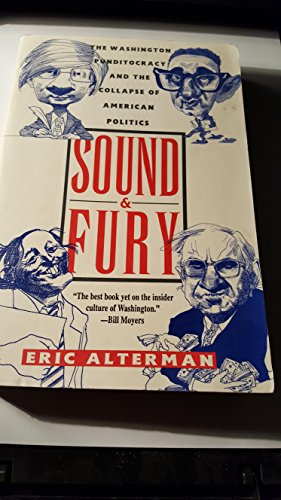Sound and Fury: The Washington Punditocracy and the Collapse of American Politics: Alterman, Eric