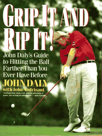 9780060924294: Grip It and Rip It!: John Daly's Guide to Hitting the Ball Farther Than You Ever Have Before