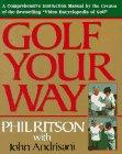 Golf Your Way: An Encyclopedia of Instruction: Phil Ritson, John