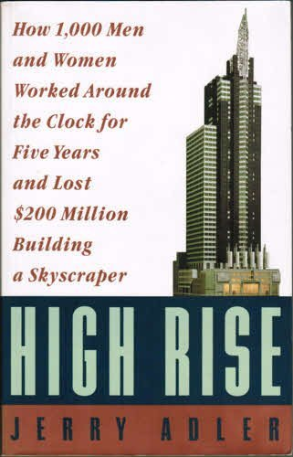 9780060924560: High Rise: How 1,000 Men and Women Worked Around the Clock for Five Years and Lost $200 Million Building a Skyscraper