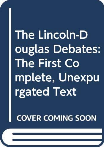 9780060924607: The Lincoln-Douglas Debates: The First Complete, Unexpurgated Text