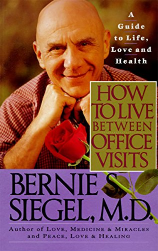 9780060924676: How to Live Between Office Visits: A Guide to Life, Love and Health