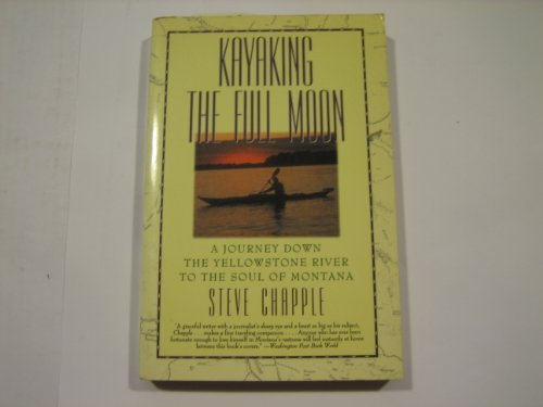 9780060925079: Kayaking the Full Moon: A Journey Down the Yellowstone River to the Soul of Montana