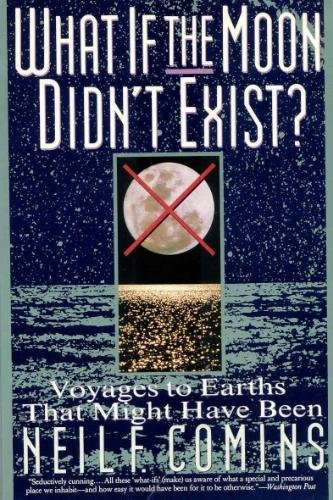 9780060925567: What If the Moon Didn't Exist?: Voyages to Earths That Might Have Been