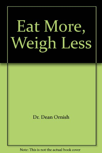 9780060925680: Eat More, Weigh Less