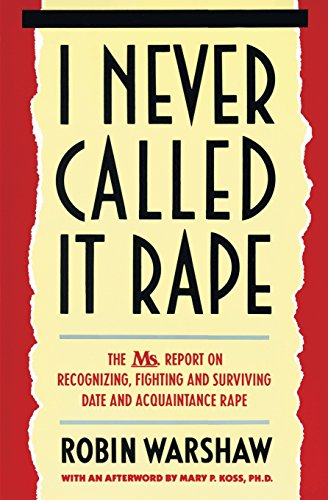 9780060925727: I Never Called It Rape: The Ms. Report on Recognizing, Fighting, and Surviving Date and Acquaintance Rape