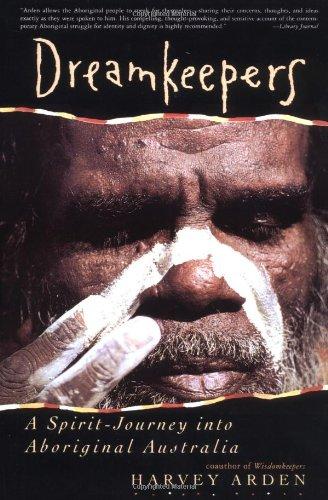 Dreamkeepers: A Spirit-Journey into Aboriginal Australia: Arden, Harvey
