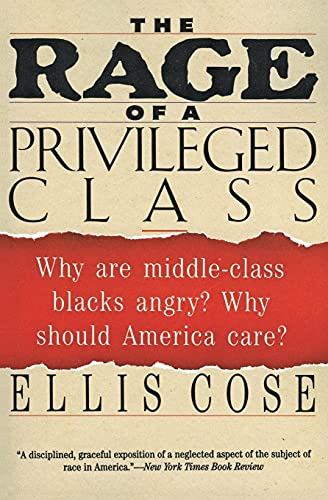 9780060925949: The Rage of a Privileged Class: Why Are Middle-Class Blacks Angry? Why Should America Care?