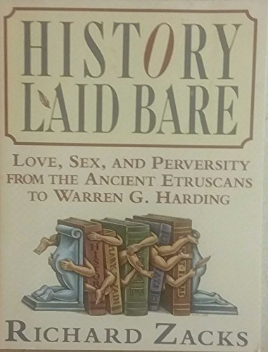 9780060925994: History Laid Bare: Love, Sex, and Perversity from the Ancient Etruscans to Warren G. Harding