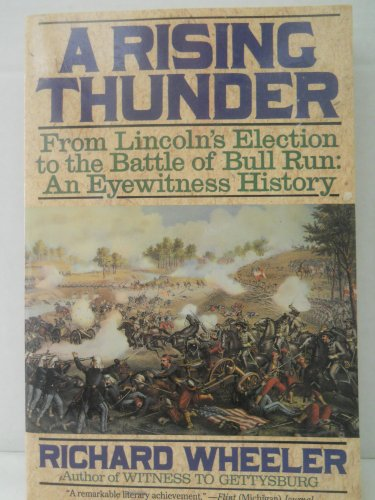 9780060926120: A Rising Thunder: From Lincoln's Election to the Battle of Bull Run : An Eyewitness History