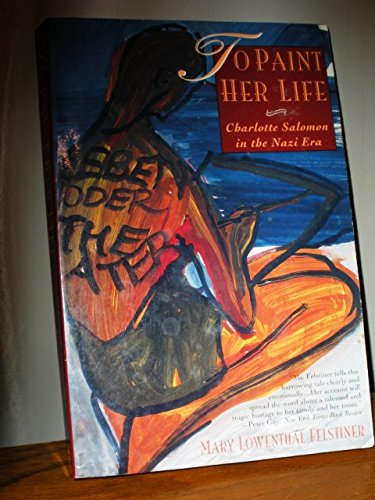 9780060926281: To Paint Her Life: Charlotte Salomon in the Nazi Era