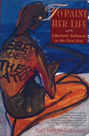To Paint Her Life - Charlotte Salomon in the Nazi Era