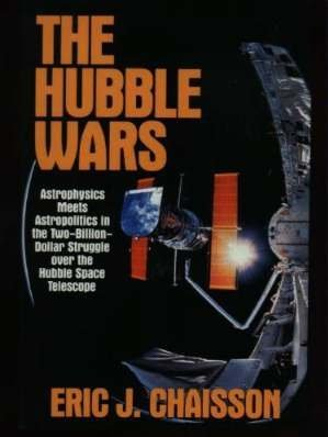 The Hubble Wars: Astrophysics Meets Astropolitics in the Two-Billion-Dollar Struggle over the Hubble Space Telescope (0060926295) by Eric J. Chaisson; Eric Chaisson