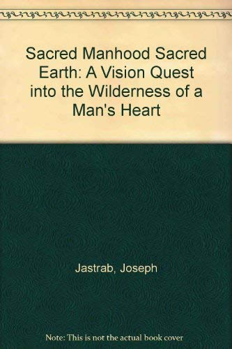 9780060926328: Sacred Manhood Sacred Earth: A Vision Quest into the Wilderness of a Man's Heart