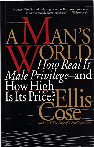 9780060927226: A Man's World: How Real Is Male Privilege-And How High Is Its Price?