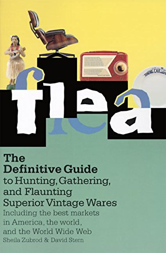 9780060927714: Flea: The Definitive Guide to Hunting, Gathering, and Flaunting Superior Vintage Wares