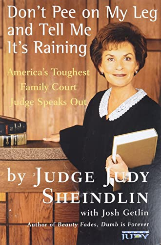 9780060927943: Don't Pee on My Leg and Tell Me It's Raining: America's Toughest Family Court Judge Speaks Out