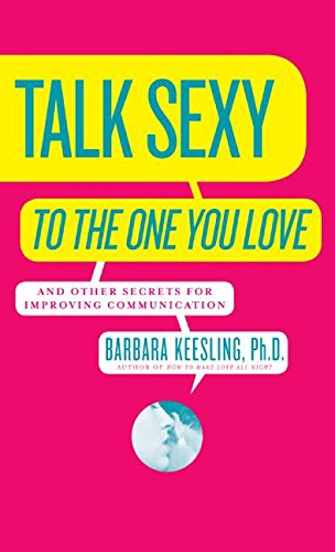 9780060928025: Talk Sexy to the One You Love: And Other Secrets for Improving Communication