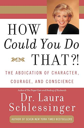 9780060928063: How Could You Do That?!: The Abdication of Character, Courage, and Conscience
