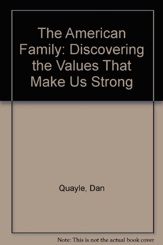 9780060928100: The American Family: Discovering the Values That Make Us Strong