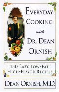 9780060928117: Everyday Cooking with Dr. Dean Ornish: 150 Easy, Low-Fat, High-Flavor Recipes