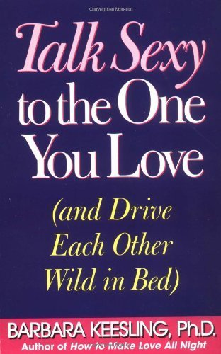 9780060928155: Talk Sexy to the One You Love: And Drive Each Other Wild in Bed