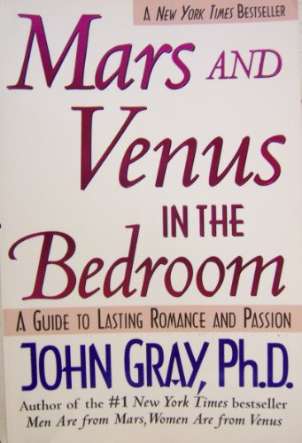 Mars and Venus in the Bedroom: A Guide to Lasting Romance and Passion (9780060928162) by Gray, John