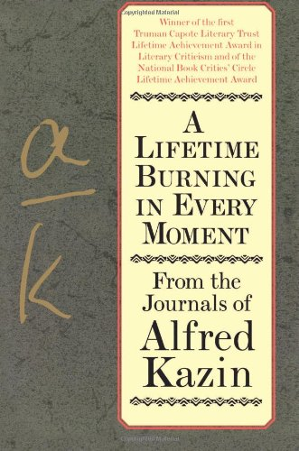 9780060928322: A Lifetime Burning in Every Moment: From the Journals of Alfred Kazin