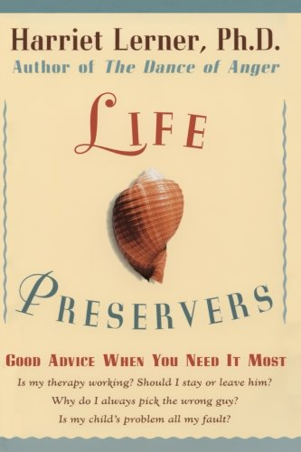 Life Preservers : Good Advice When You: Harriet Lerner; Harriet