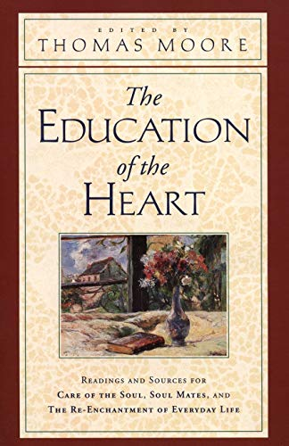 9780060928605: The Education of the Heart: Readings and Sources for Care of the Soul, Soul Mates, and The Re-Enchantment of Everyday Life