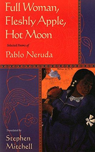 Full Woman, Fleshly Apple, Hot Moon: Selected: Pablo Neruda