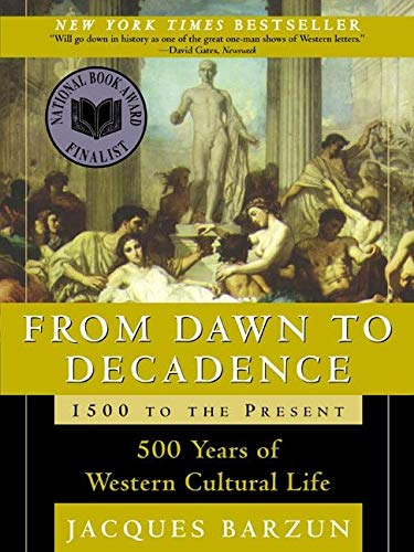 9780060928834: From Dawn to Decadence: 500 Years of Western Cultural Life 1500 to the Present