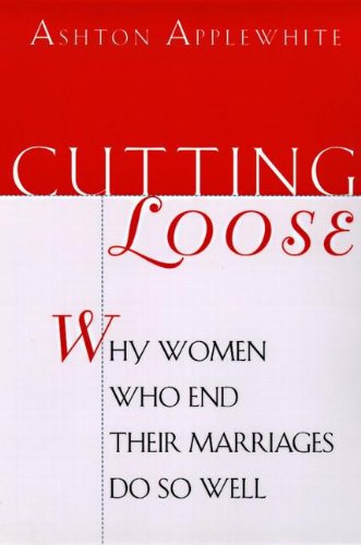 9780060928889: Cutting Loose: Why Women Who End Their Marriages Do So Well