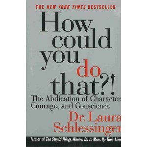 9780060929022: How Could You Do That? The Abdication of Character, Courage, and Conscience