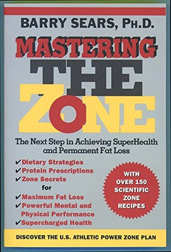 Mastering the Zone: The Next Step in Achieving Superhealth and Permanent Fat Loss (0060929030) by Barry Sears