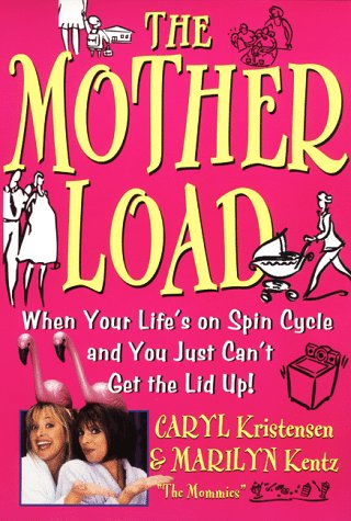 9780060929282: The Motherload: When Your Life's on Spin Cycle and You Just Can't Get the Lid up!