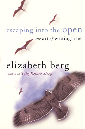 9780060929299: Escaping into the Open: The Art of Writing True