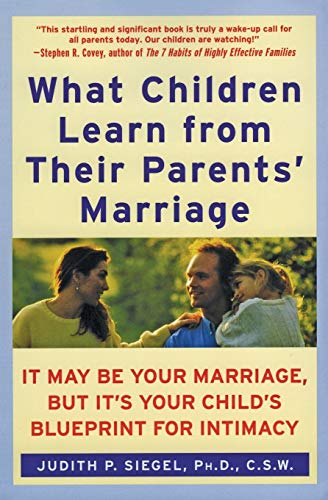 9780060929305: What Children Learn from Their Parents' Marriage: It May Be Your Marriage, but It's Your Child's Blueprint for Intimacy