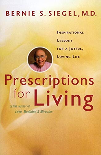 Prescriptions for Living: Inspirational Lessons for a Joyful, Loving Life (0060929367) by Siegel, Bernie S.