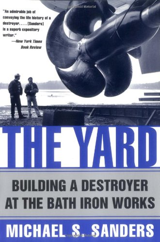 The Yard: Building a Destroyer at the: Sanders, Michael S.
