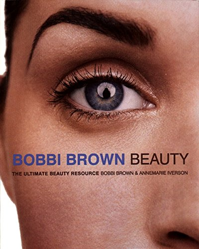 9780060929763: Bobbi Brown Beauty: The Ultimate Beauty Resource